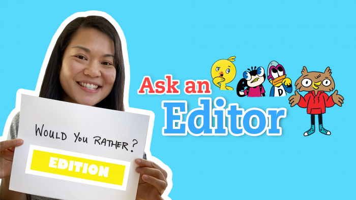 Ask an Editor: Would You Rather? edition!